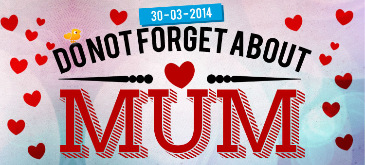 do not forget about mum