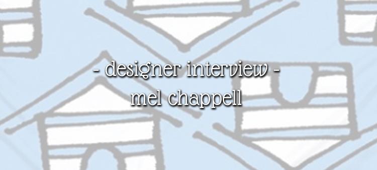 designer interview banner - mel chappell