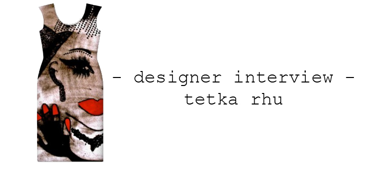 designer interview tetka rhu