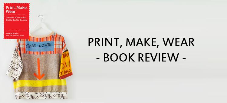 PRINT MAKE WEAR BOOK REVIEW